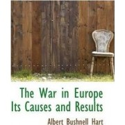 The War in Europe Its Causes and Results by Albert Bushnell Hart