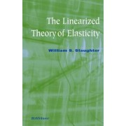 The Linearized Theory of Elasticity by William S. Slaughter