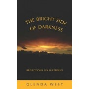 The Bright Side of Darkness by Glenda West