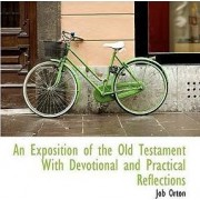 An Exposition of the Old Testament with Devotional and Practical Reflections by Job Orton