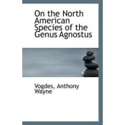 On the North American Species of the Genus Agnostus by Vogdes Anthony Wayne