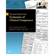 Practical Guide to the Evaluation of Clinical Competence by Eric S. Holmboe
