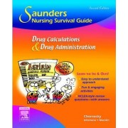 Saunders Nursing Survival Guide: Drug Calculations and Drug Administration by Cynthia C. Chernecky