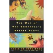 The War of Don Emmanuel's Nether Parts by Louis de Bernieres
