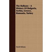 The Balkans - A History Of Bulgaria, Serbia, Greece, Rumania, Turkey by David Mitrany