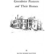 Greenbrier [W. Va.] Pioneers and Their Homes by Ruth Woods Dayton