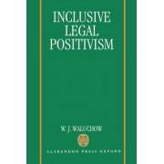 Inclusive Legal Positivism by Wilfrid J Waluchow