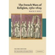 The French Wars of Religion, 1562-1629 by Professor Mack P. Holt