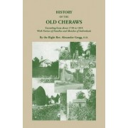 History of the Old Cheraws, Containing an Account of the Aborigines of the Pedee, Their First White Settlements, Extending from Ad 1730 to 1810, with by Alexander Gregg