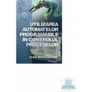 Utilizarea automatelor programabile in controlul proceselor - Ioan Margineanu