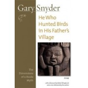 He Who Hunted Birds in His Father's Village by Gary Snyder