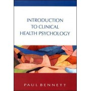 Introduction To Clinical Health Psychology by Paul Bennett