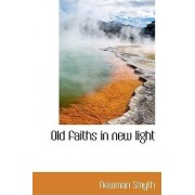 Old Faiths in New Light by Newman Smyth