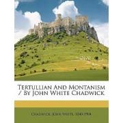 Tertullian and Montanism / By John White Chadwick by John White 1840-1904 Chadwick