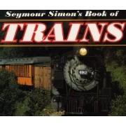Seymour Simon's Book of Trains by Seymour Simon