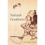 Natural Goodness by Griffin Professor of Philosophy Emeritus at the University of California Los Angeles and Honorary Fellow Philippa Foot