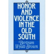 Honor and Violence in the Old South by Bertram Wyatt-Brown