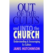 Out of the Cults and into the Church by Janis Hutchinson