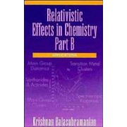 Relativistic Effects in Chemistry: Applications Pt. B by K. Balasubramanian
