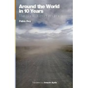 Around the World in 10 Years: the Book of Independence by Pablo Rey