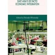 East Asia's de Facto Economic Integration by Daisuke Hiratsuka