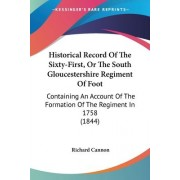 Historical Record Of The Sixty-First, Or The South Gloucestershire Regiment Of Foot by Richard Cannon