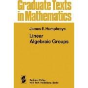 Linear Algebraic Groups: v. 21 by James E. Humphreys