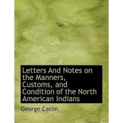 Letters and Notes on the Manners, Customs, and Condition of the North American Indians, Vol. II by George Catlin