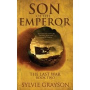 Son of the Emperor, the Last War: Book Two: Abe May Survive the Sanctuary But He Won't Escape the Emperor