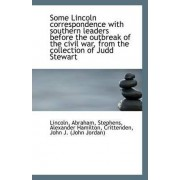 Some Lincoln Correspondence with Southern Leaders Before the Outbreak of the Civil War, from the Col by Lincoln Abraham