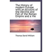 The History of Modern Europe with an Account of the Decline and Fall of the Roman Empire and a Vie by Thomas David William