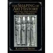 The Shaping of Art History by Kathryn Brush