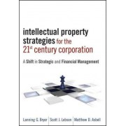 Intellectual Property Strategies for the 21st Century Corporation by Lanning G. Bryer