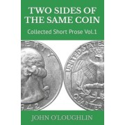 Two Sides of the Same Coin: Collected Short Prose Vol.1