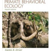 Primate Behavioral Ecology by Karen B. Strier