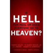 Is Hell for Real or Does Everyone Go to Heaven? by Timothy J. Keller