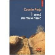 In urma nu mai e nimic - Cosmin Perta