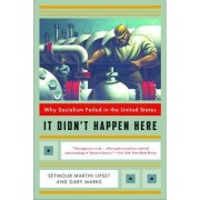 It Didn't Happen Here by Seymour Martin Lipset