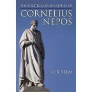 The Political Biographies of Cornelius Nepos by Rex Stem