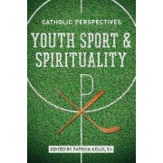 Youth Sport and Spirituality by Patrick Kelly