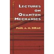 Lectures on Quantum Mechanics by Paul A. M. Dirac