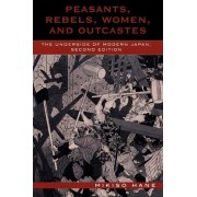 Peasants, Rebels, Women, and Outcastes by Mikiso Hane