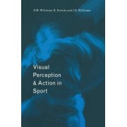 Visual Perception and Action in Sport by Keith Davids