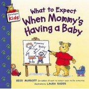 What to Expect When Mommy's Having a Baby by Heidi Murkoff
