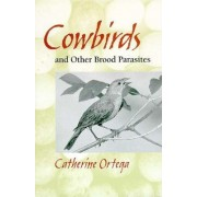 Cowbirds and Other Brood Parasites by Catherine P. Ortega