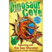 Dinosaur Cove: Swimming with the Sea Monster and other Jurassic Adventures by Rex Stone
