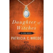 Daughter of Witches by Patricia C Wrede