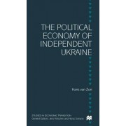 The Political Economy of Independent Ukraine by Hans Van Zon