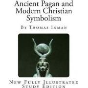 Ancient Pagan and Modern Christian Symbolism by Thomas Inman