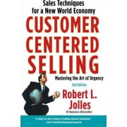 Customer Centered Selling by Robert L. Jolles